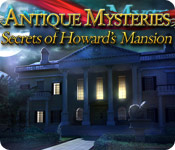 Antique Mysteries: Secrets of Howard`s Mansion